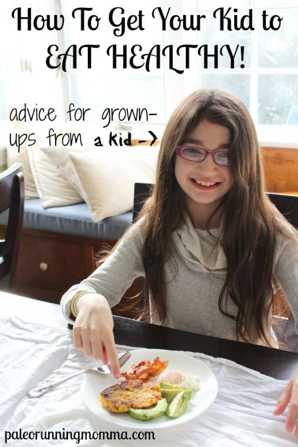 How to Get Your Kid to Eat Healthy - advice for grownups from a kid! #paleokids @paleorunmomma