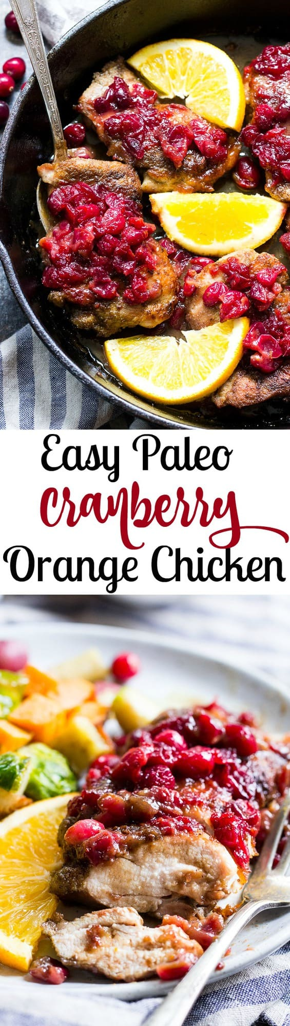 We take crisp, savory spiced chicken thighs and a healthy, refined sugar free orange cranberry sauce and bake them together to delicious perfection!  This Paleo Orange Cranberry Chicken is easy to make, gluten-free, dairy-free, and has a Whole30 friendly option.