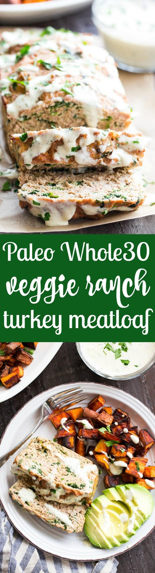 This Veggie Ranch Turkey Meatloaf is packed with zesty ranch flavor, spinach and onions, and topped with zesty dairy free, Paleo and Whole30 ranch sauce!  Delicious with roasted sweet potatoes, greens and avocado.  Family approved, grain free, paleo and Whole30 compliant.