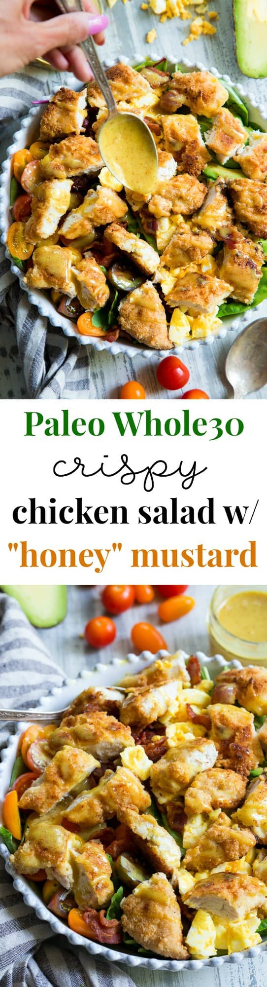 "This crispy chicken salad is packed with all your favorites and topped with a perfectly sweet tangy honey mustard dressing! This is the salad I grew up loving, finally made paleo with a Whole30 option! Crispy grain-free ""breaded"" chicken is tossed with greens, bacon, chopped eggs, tomatoes and avocado to make it just like the classic."